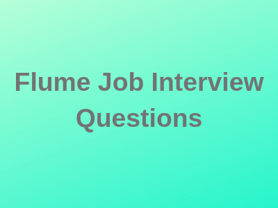 Flume Job Interview Questions