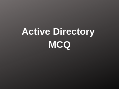 Active Directory Multiple Choice Questions