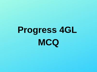 Progress 4GL Multiple Choice Questions