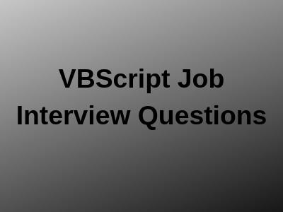 VBScript Job Interview Questions