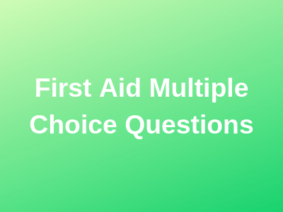 First Aid Multiple Choice Questions
