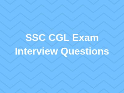 SSC CGL Exam Interview Questions