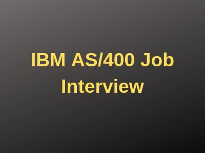 IBM AS/400 Job Interview
