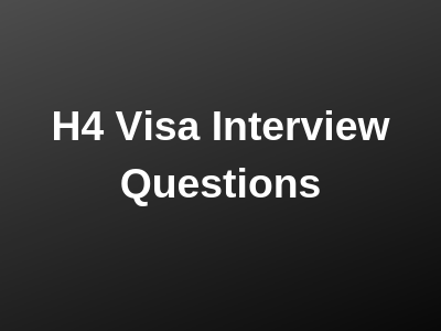H4 Visa Interview Questions