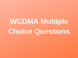 100 Top WCDMA Multiple Choice Questions and Answers
